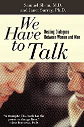 We Have To Talk: Healing Dialogues Between Women And Men: Healing Dialogues Between Men and Women