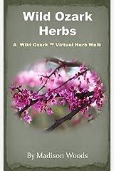 Wild Ozark Herbs: A Wild Ozark Virtual Herb Walk Kindle Edition