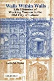img - for Walls within Walls: Life Histories of Working Women in the Old City of Lahore book / textbook / text book
