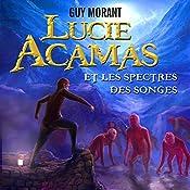 Lucie Acamas et les spectres des songes (Lucie Acamas 1) | Guy Morant