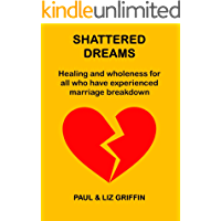 Shattered Dreams: Healing and wholeness for all who have experienced marriage breakdown
