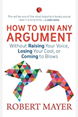 How to Win Any Argument: Without Raising Your Voice, Losing Your Cool or Coming to Blows Paperback