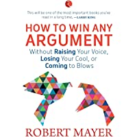 How to Win Any Argument: Without Raising Your Voice, Losing Your Cool or Coming to Blows