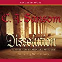 Dissolution: A Novel of Tudor England Introducing Matthew Shardlake Audiobook by C. J. Sansom Narrated by Steven Crossley