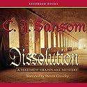 Dissolution: A Novel of Tudor England Introducing Matthew Shardlake Audiobook by C. J. Sansom Narrated by Steven Crossley
