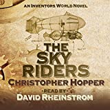 The Sky Riders: An Inventors World Novel