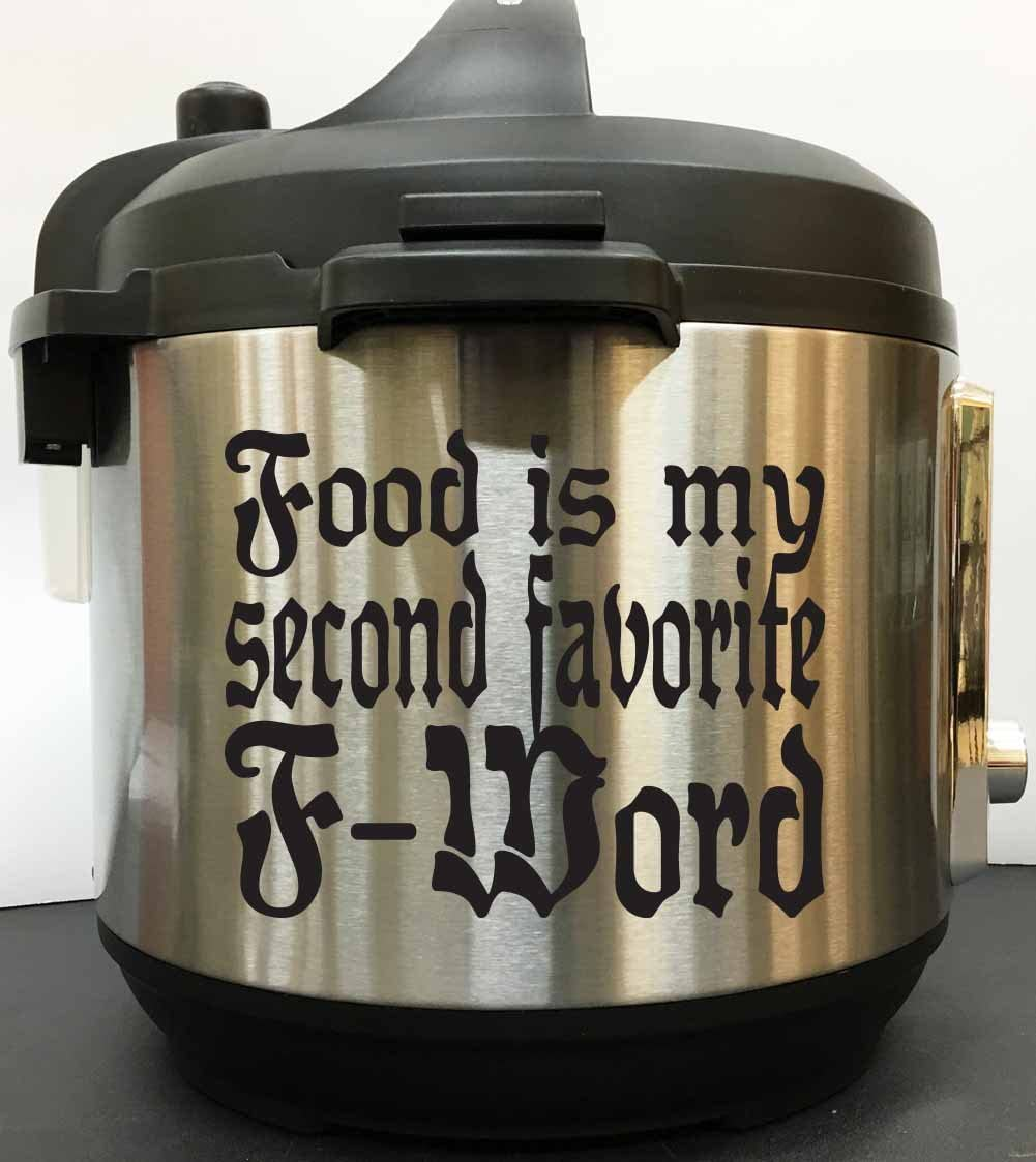 Food Is My Second Favorite F Word - Black Vinyl Decal Sticker for Instant Pot Instapot Pressure Cooker