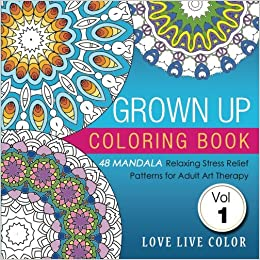 Amazon Grown Up Coloring Book 48 Mandala Relaxing Stress Relief Patterns For Adult Art Therapy Volume 1 9780996731003 Love Live Color Books