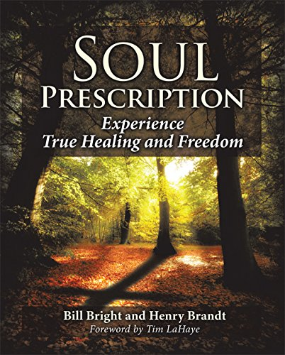 Soul Prescription: Experience True Healing and Freedom (Kindle Bill Bright)