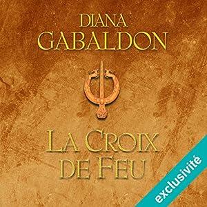 La croix de feu (Outlander 5) | Livre audio Auteur(s) : Diana Gabaldon Narrateur(s) : Marie Bouvier