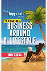 Your Unskippable® Guide to Building a Business Around A Lifestyle Kindle Edition