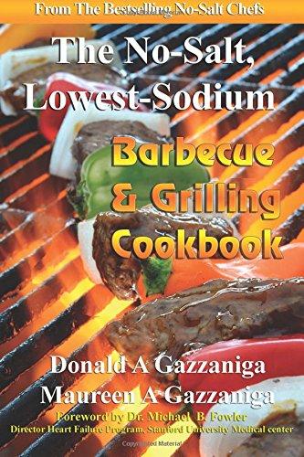 No-Salt, Lowest-Sodium Barbecue & Grilling Cookbook (Volume 6) (Sodium Cookbook Salt No Lowest)