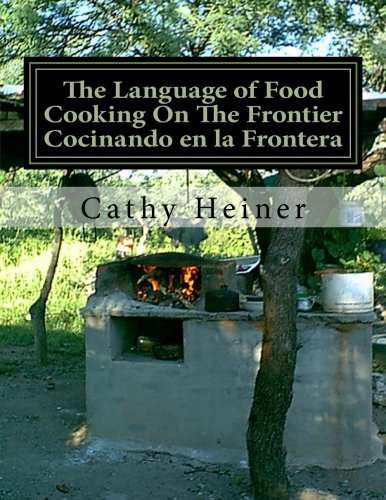 The Language of Food Cooking On The Frontier Cocinando en la Frontera by CreateSpace Independent Publishing Platform