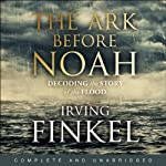 The Ark Before Noah: Decoding the Story of the Flood | Dr Irving Finkel