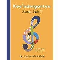 Key'ndergarten: The Montessori Inspired Piano Curriculum (Volume 1)