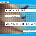 Look at Me: A Novel Audiobook by Jennifer Egan Narrated by Rachael Warren