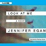 Look at Me: A Novel | Jennifer Egan