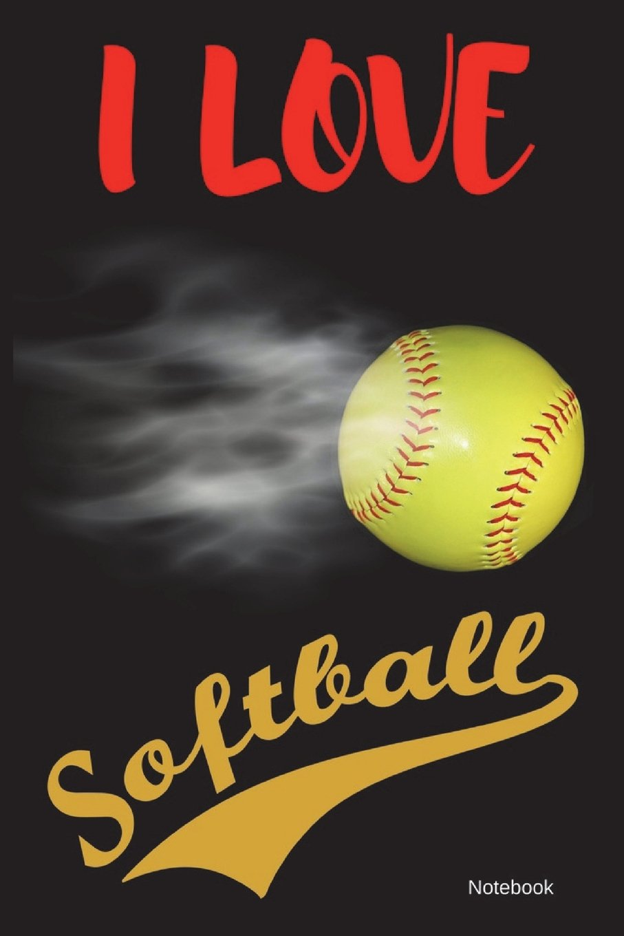 I Love Softball Notebook: 6 x 9 Sized, 100 Lined Pages Composition Notebook for Softballl Fans (Softball Notebooks) (Volume 1) ebook