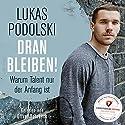 Dranbleiben! Warum Talent nur der Anfang ist Hörbuch von Lukas Podolski Gesprochen von: Oliver Rohrbeck