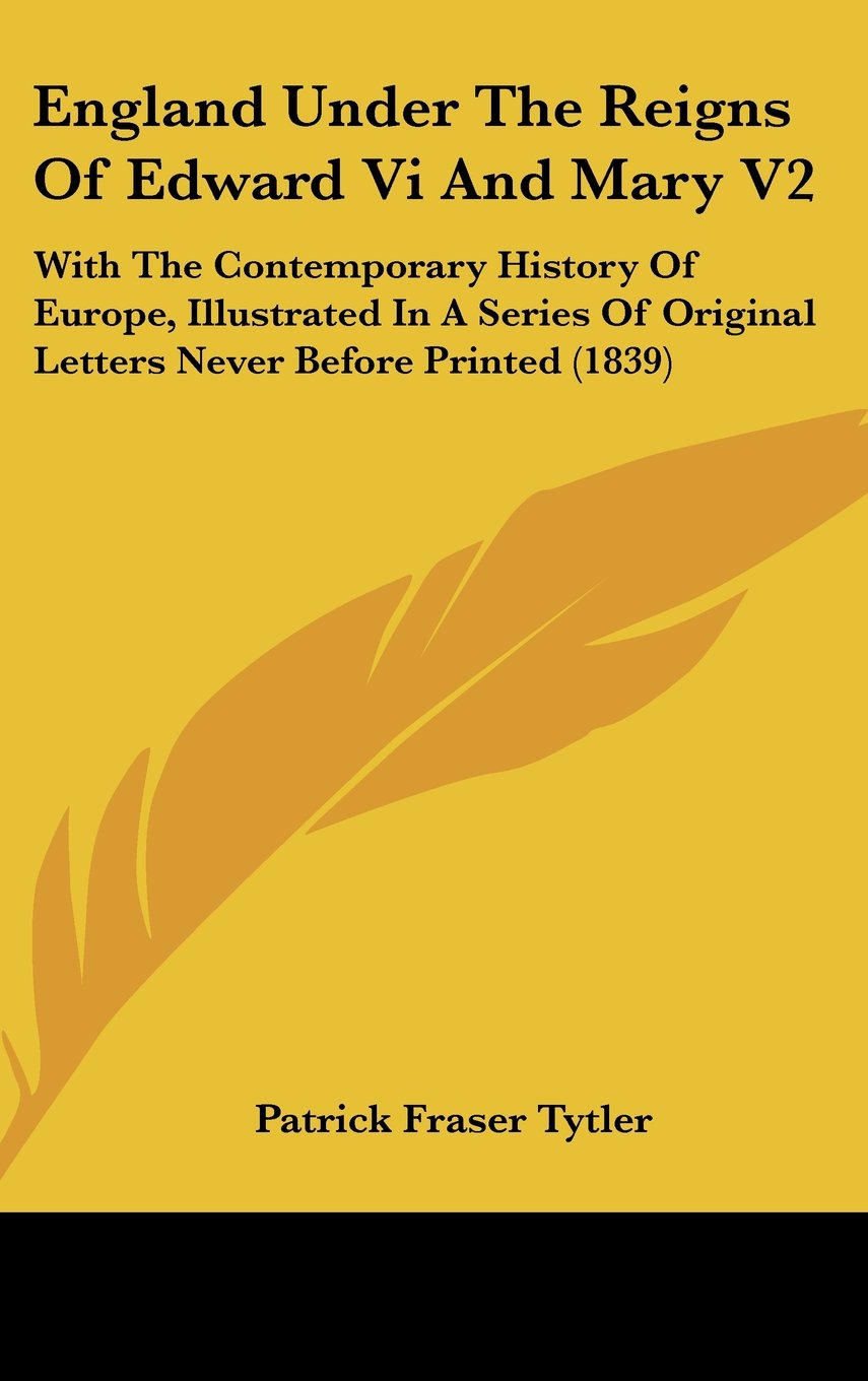 Download England Under The Reigns Of Edward Vi And Mary V2: With The Contemporary History Of Europe, Illustrated In A Series Of Original Letters Never Before Printed (1839) pdf