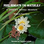 Peril Beneath the Waterlily: A Children's Fantasy Adventure | Hazel Glover