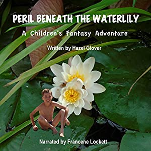Peril Beneath the Waterlily: A Children's Fantasy Adventure Audiobook