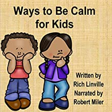 Ways to Be Calm for Kids Audiobook by Rich Linville Narrated by Robert Miler