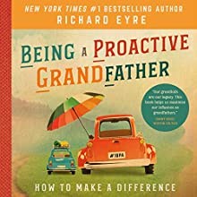 Being a Proactive Grandfather: How to Make a Difference Audiobook by Richard Eyre Narrated by Curtis Shelburne