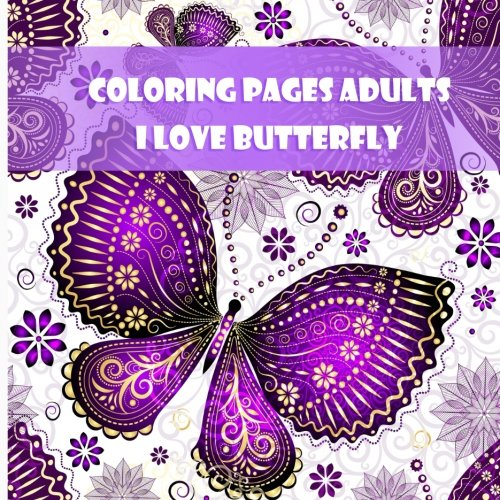 Amazon.com: Coloring Pages Adults I Love Butterfly: Coloring ...