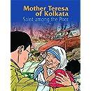 Mother Teresa of Kolkata : Saint Among the Poor