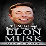 Elon Musk: Top 60 Life and Business Lessons from Elon Musk | Antonius Houston