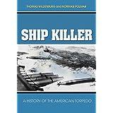 Ship Killer: A History of the American Torpedo