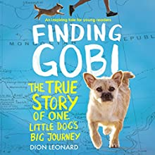 Finding Gobi: Young Reader's Edition: The True Story of One Little Dog's Big Journey | Livre audio Auteur(s) : Dion Leonard, Aaron Rosenberg - adaptation Narrateur(s) : Simon Bubb