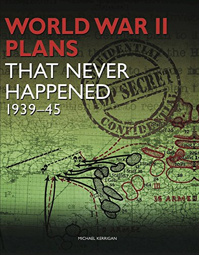 World War II Plans That Never Happened: 1939–45