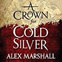 A Crown for Cold Silver Audiobook by Alex Marshall Narrated by Angèle Masters