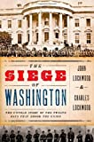 img - for The Siege of Washington: The Untold Story of the Twelve Days That Shook the Union by John Lockwood (2011-04-11) book / textbook / text book