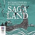 Saga Land Audiobook by Richard Fidler, Kári Gíslason Narrated by Richard Fidler, Kári Gíslason