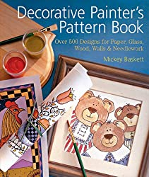 Decorative Painter's Pattern Book: Over 500 Designs For Paper, Glass, Wood, Walls & Needlework