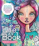 Create Your Life Book: Mixed-Media Art Projects for Expanding Creativity and Encouraging Personal Growth