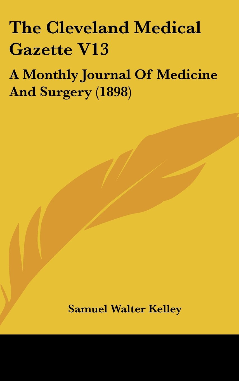 The Cleveland Medical Gazette V13: A Monthly Journal Of Medicine And Surgery (1898) ebook