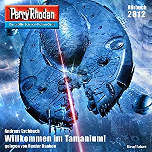 Willkommen im Tamanium! (Perry Rhodan 2812) Hörbuch