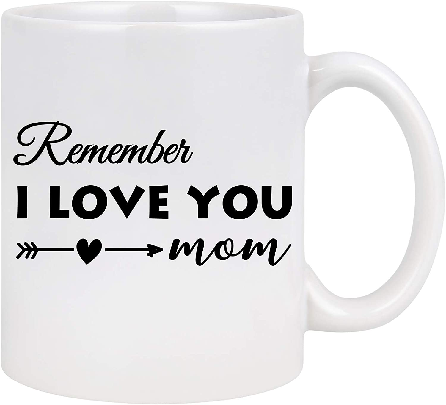 Mom Coffee Mug - Remember I Love You Mom - Mothers Day Gift for Mom from Daughter - Funny Mom Mug - Novelty Gift Idea for Christmas Birthday Women 11 Oz