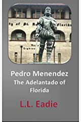 Pedro Menendez: The Adelantado of Florida Kindle Edition