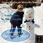 Danny McIntyre Meets the Molecule | Mike Murphy