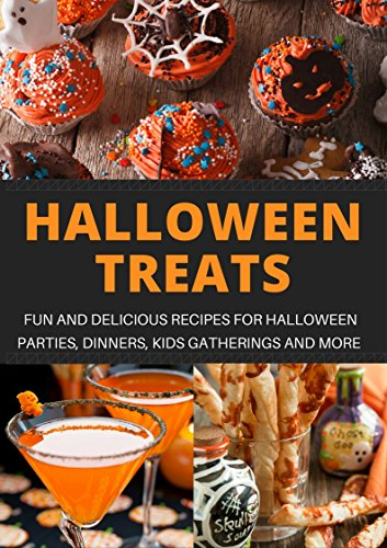Halloween Treats: Fun and Delicious Recipes For Halloween Parties, Dinners, Kids' Treats, and (Kid Recipes For Halloween Party)