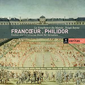 Francoeur / Philidor: Festive and Ceremonial Music for Versailles