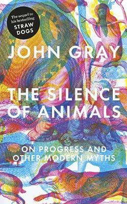 The Silence of Animals: On Progress and Other Modern Myths: Amazon.es: Gray, John: Libros en idiomas extranjeros