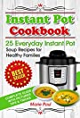 Instant Pot Cookbook: 25 Everyday Instant Pot Soup Recipes for Healthy Families (multicooker cookbook, pressure cooker cookbook, pressure cooker recipes, soup recipes)