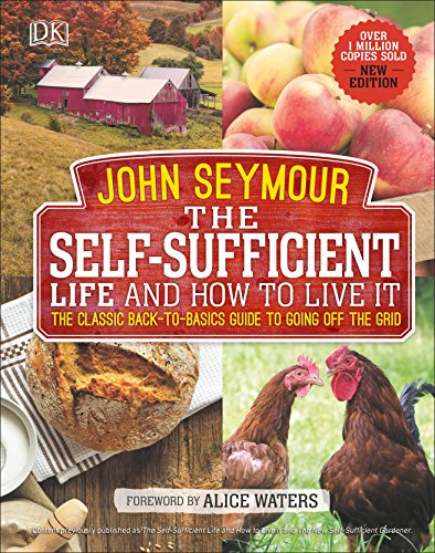 The Self-Sufficient Life and How to Live It: The Complete Back-to-Basics Guide (New Self Sufficient Gardener)