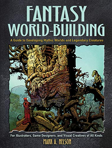 Fantasy World-Building: A Guide to Developing Mythic Worlds and Legendary Creatures (Dover Art Instruction) ()